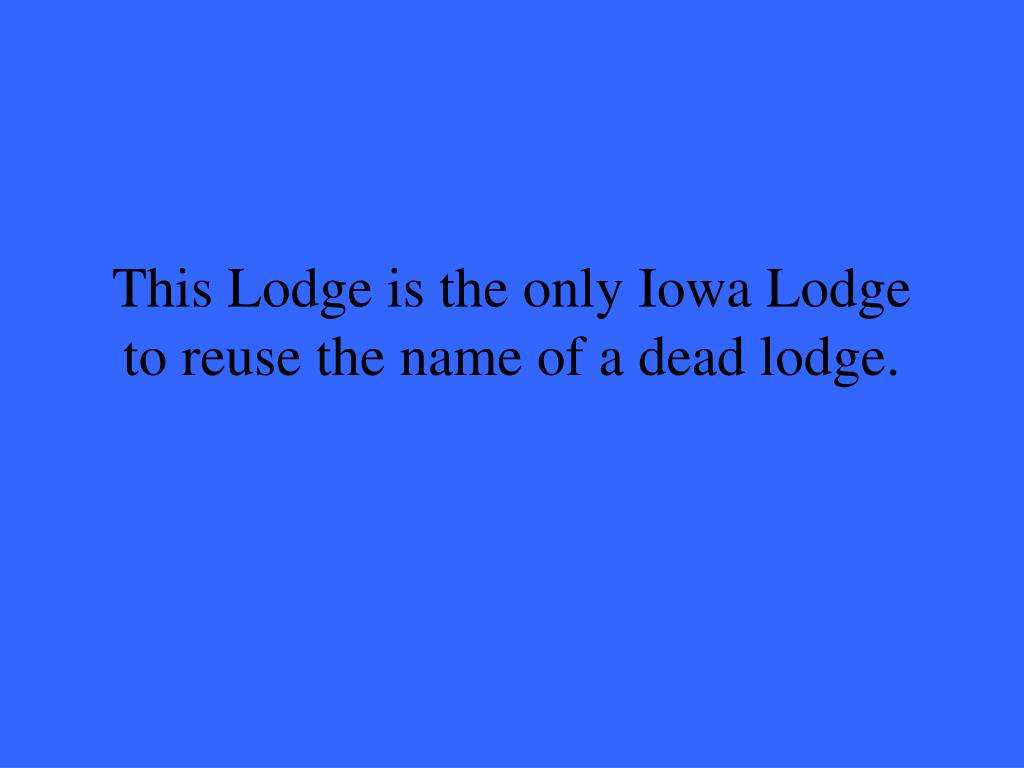 This Lodge is the only Iowa Lodge to reuse the name of a dead lodge.