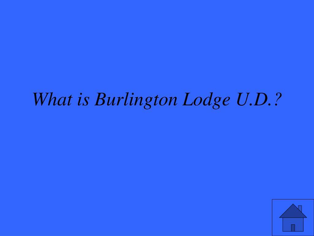 What is Burlington Lodge U.D.?