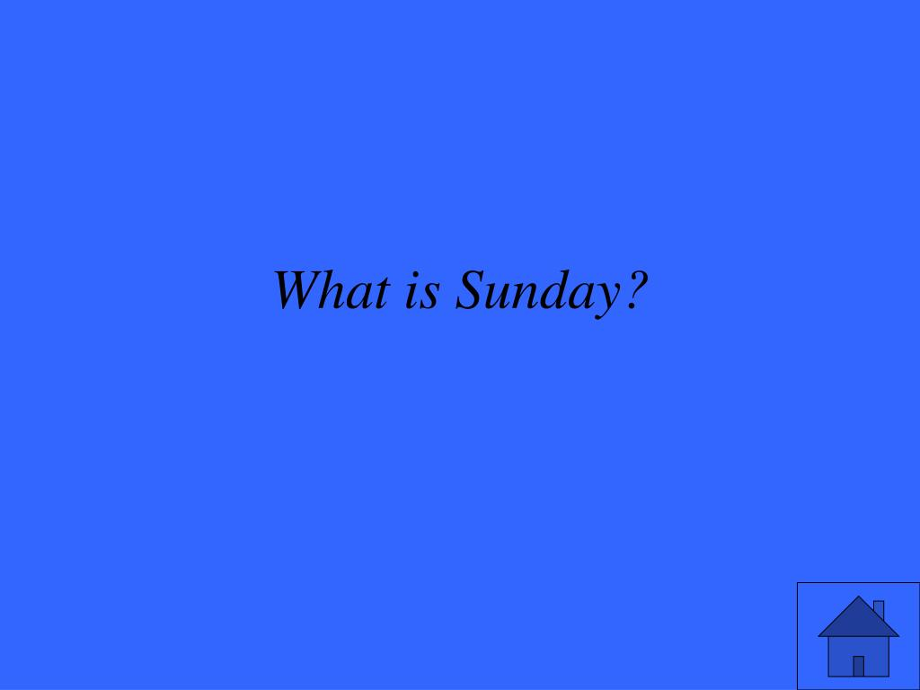 What is Sunday?