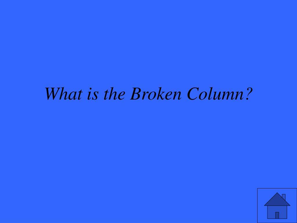 What is the Broken Column?