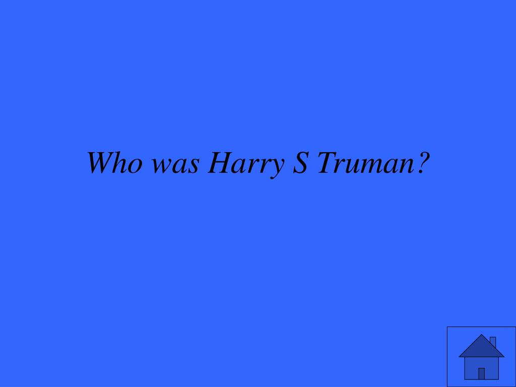 Who was Harry S Truman?