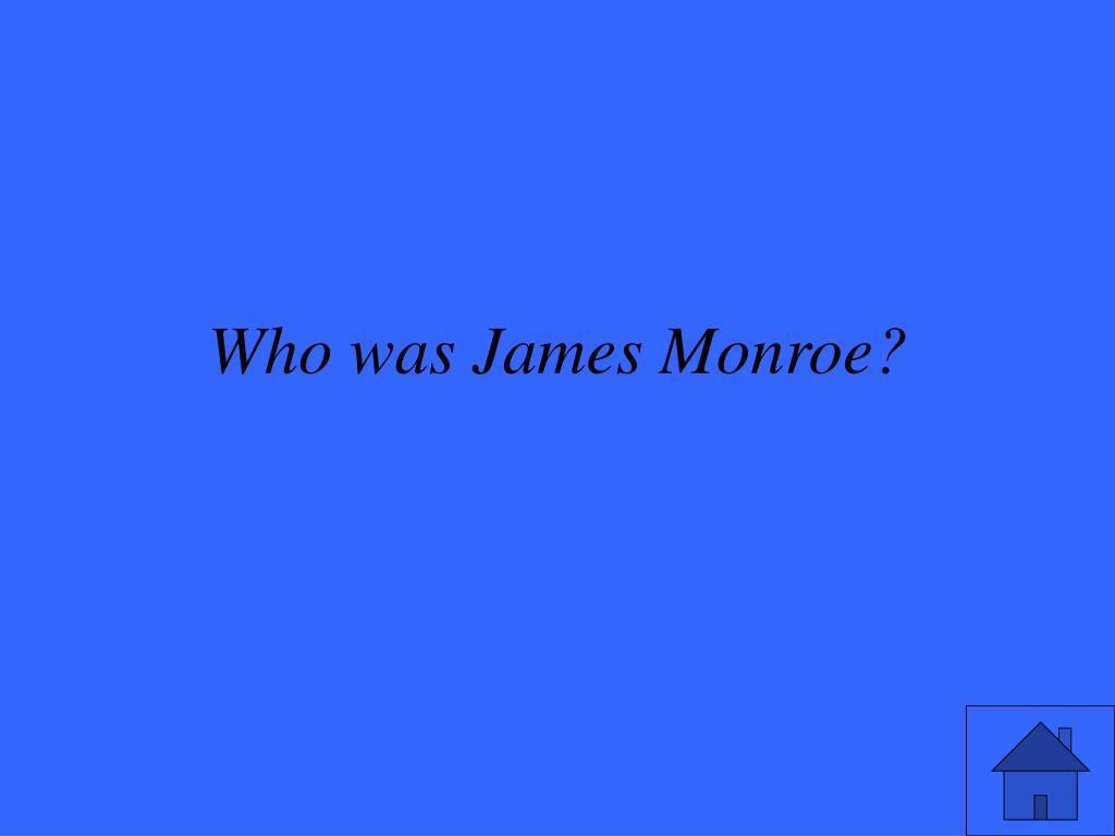 Who was James Monroe?