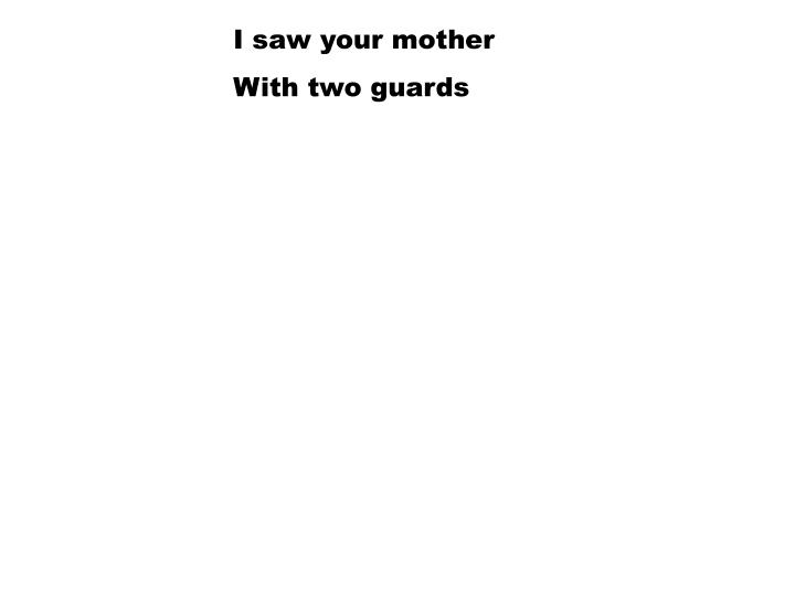 I saw your mother