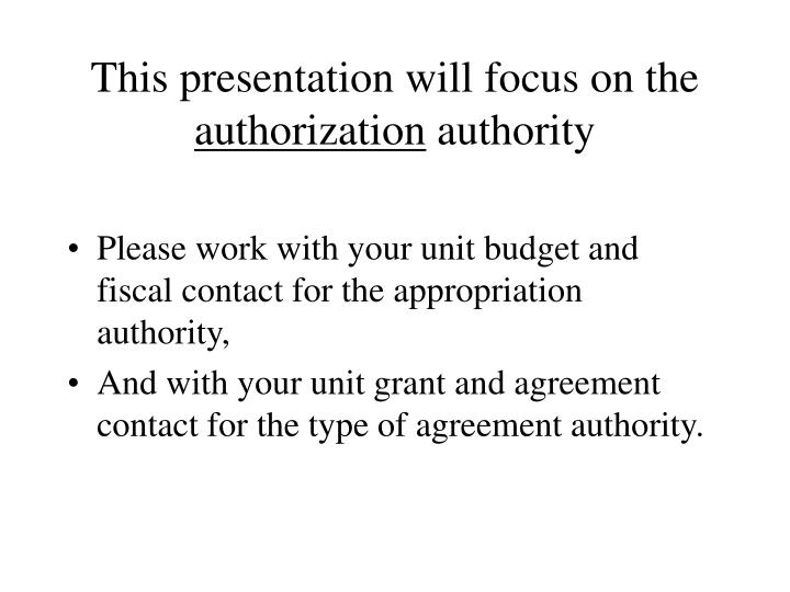 This presentation will focus on the authorization authority