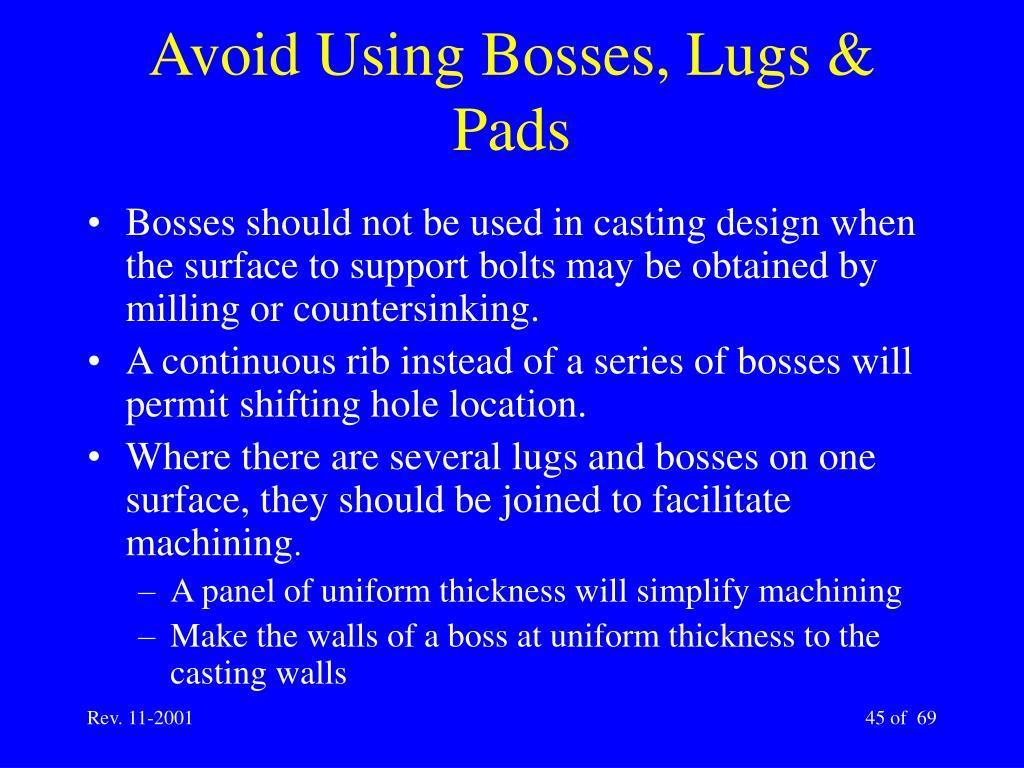 Avoid Using Bosses, Lugs & Pads