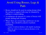 avoid using bosses lugs pads45