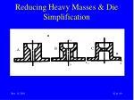 reducing heavy masses die simplification42