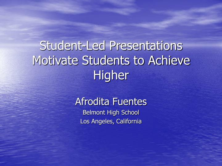 student led presentations motivate students to achieve higher n.