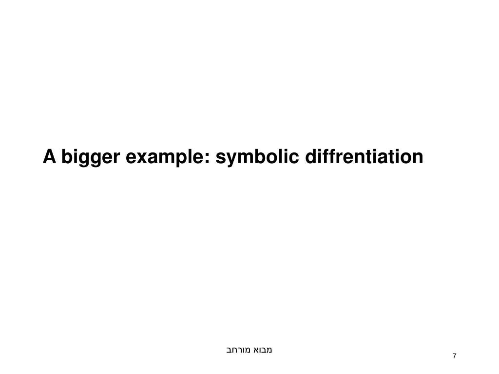 A bigger example: symbolic diffrentiation