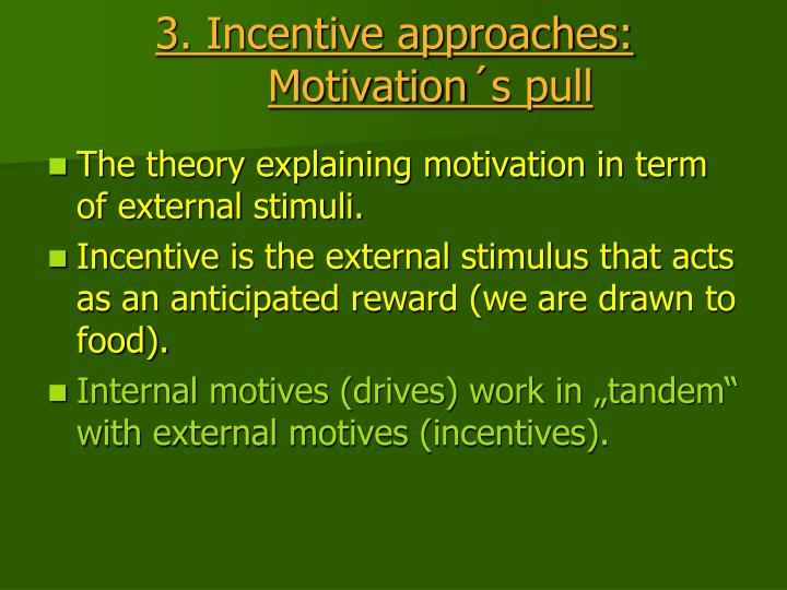 3. Incentive approaches: Motivation´s pull