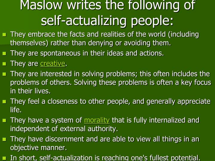Maslow writes the following of self-actualizing people: