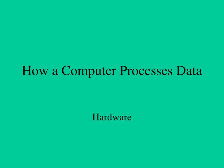 how a computer processes data n.