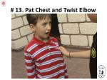 13 pat chest and twist elbow
