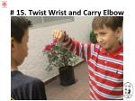 15 twist wrist and carry elbow