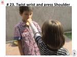 23 twist wrist and press shoulder