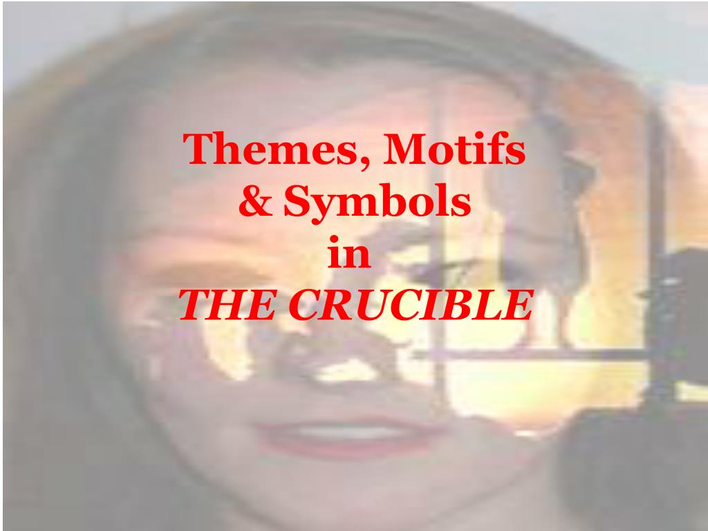 Ppt Themes Motifs Symbols In The Crucible Powerpoint