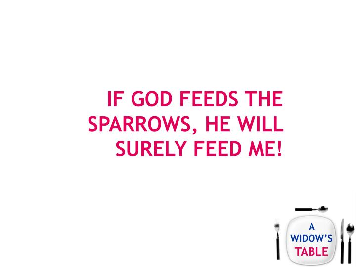 If God feeds the sparrows, he will surely feed me!