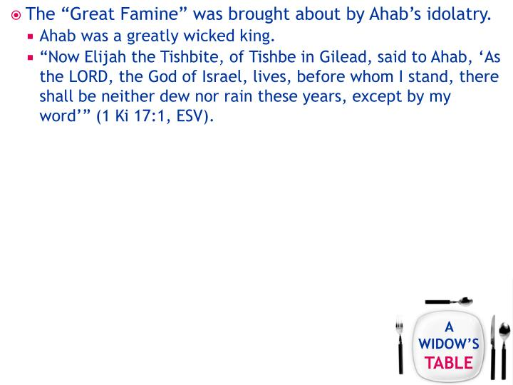"The ""Great Famine"" was brought about by Ahab's idolatry."