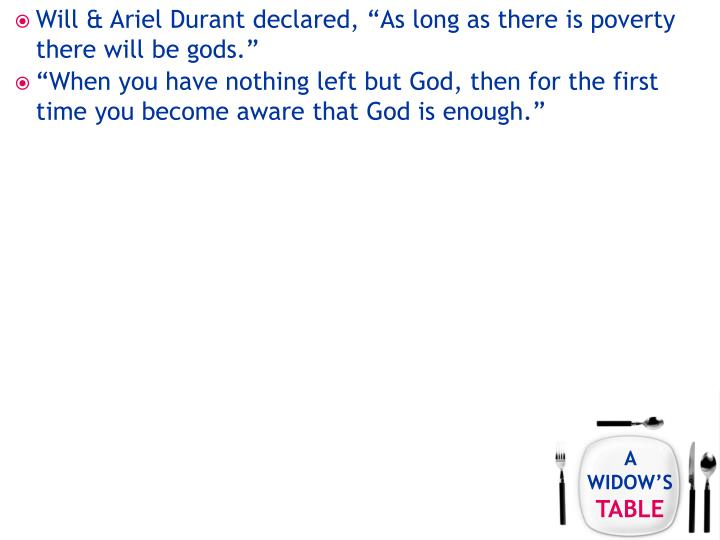 "Will & Ariel Durant declared, ""As long as there is poverty there will be gods."""