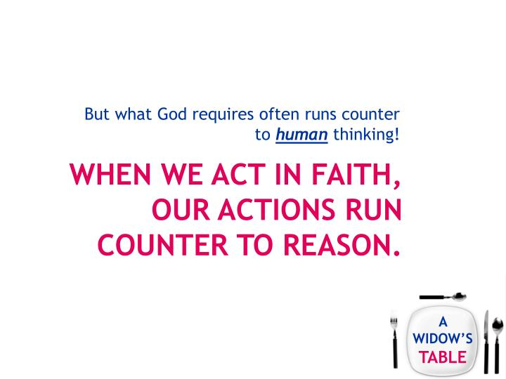 But what God requires often runs counter to