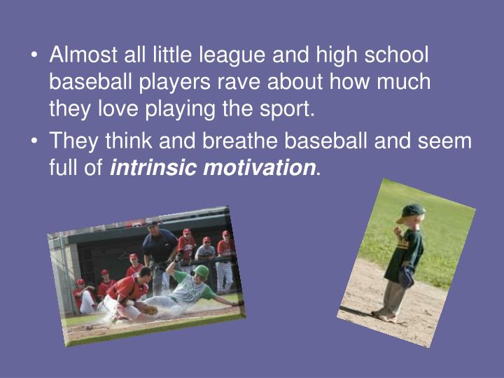 Almost all little league and high school baseball players rave about how much they love playing the sport.