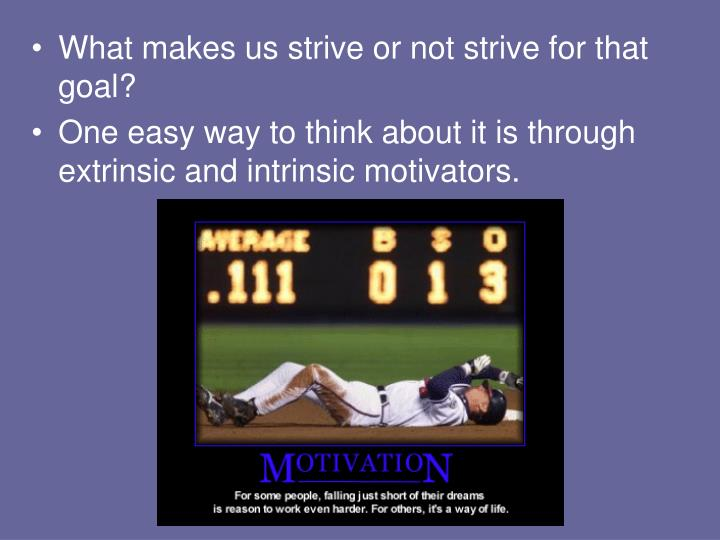 What makes us strive or not strive for that goal?