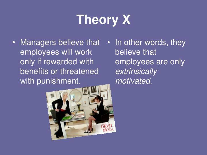 Managers believe that employees will work only if rewarded with benefits or threatened with punishment.