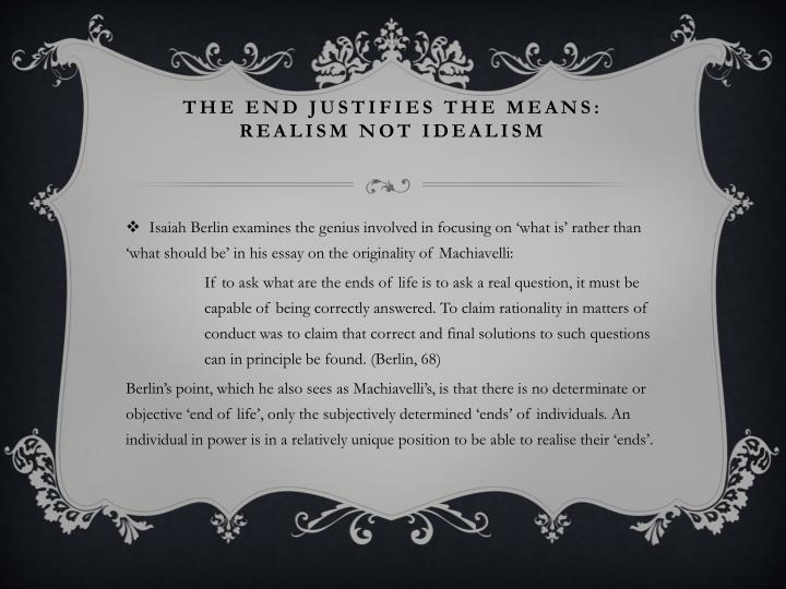 do ends justify means essay The end justifies the means history essay print reference this  disclaimer:  or recommendations expressed in this material are those of the authors and do not necessarily reflect the views of uk essays published:  use morally dubious means to obtain a good end, some versionof the general good.