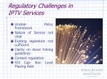 regulatory challenges in iptv services