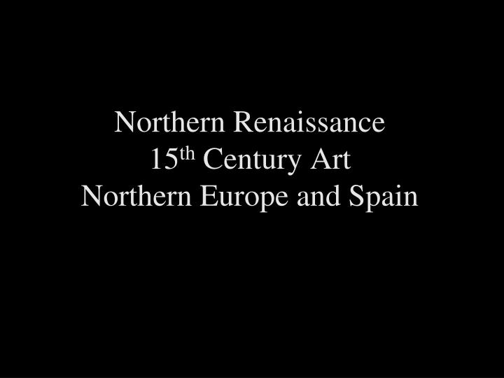 northern renaissance 15 th century art northern europe and spain n.