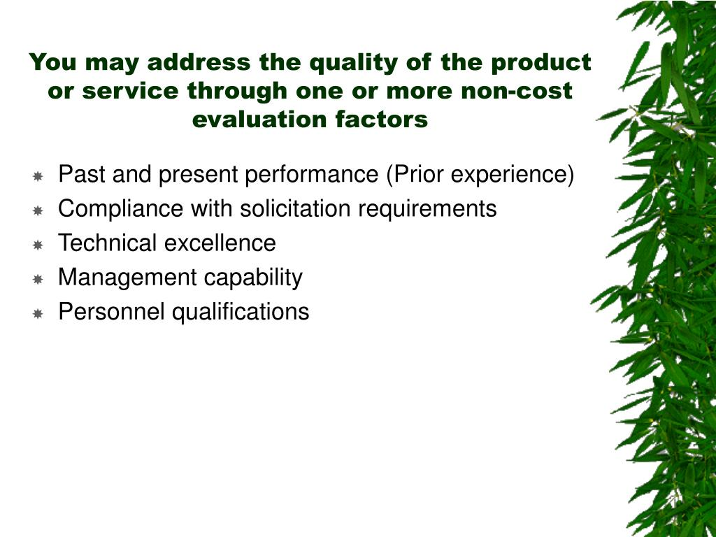 You may address the quality of the product or service through one or more non-cost evaluation factors