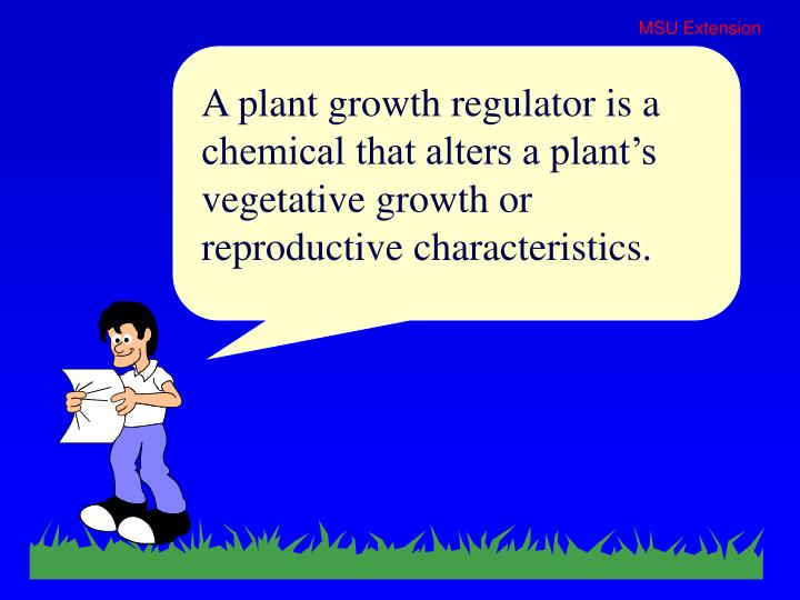 A plant growth regulator is a chemical that alters a plant's vegetative growth or reproductive cha...