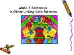 make 3 sentences in other linking verb patterns