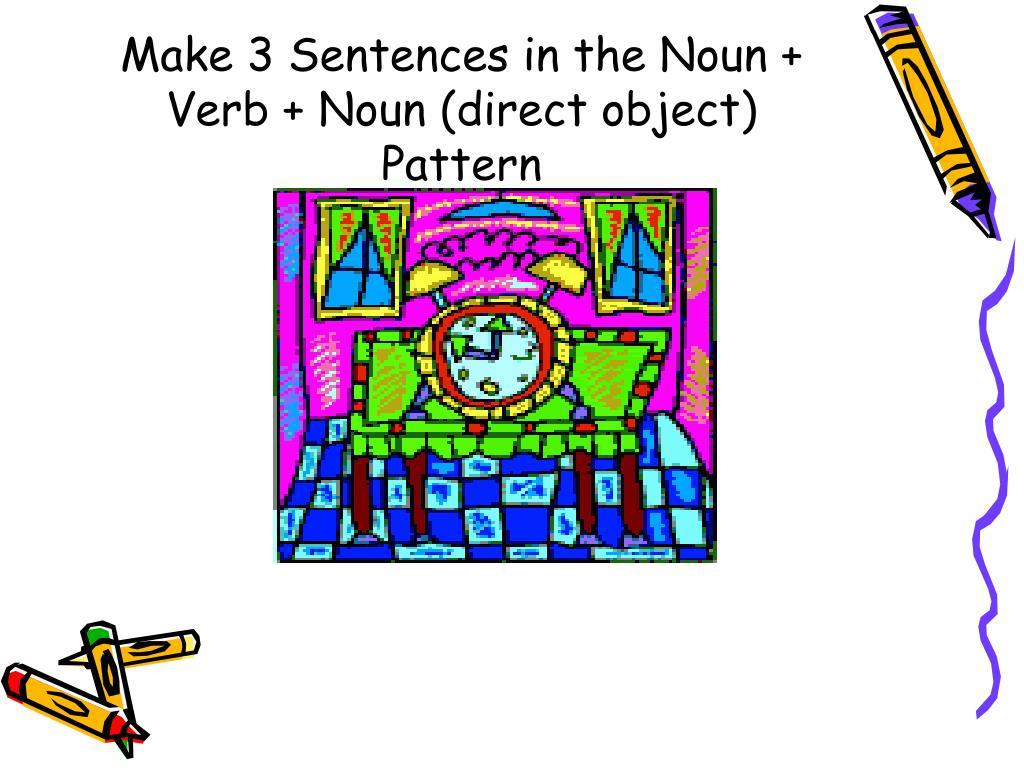 Make 3 Sentences in the Noun + Verb + Noun (direct object) Pattern