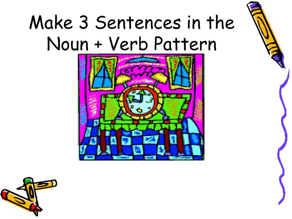 Make 3 Sentences in the Noun + Verb Pattern