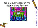 make 3 sentences in the noun verb pattern