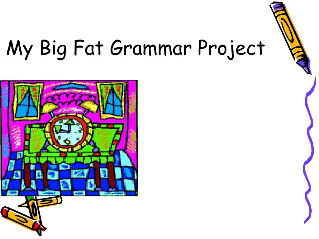my big fat grammar project l.