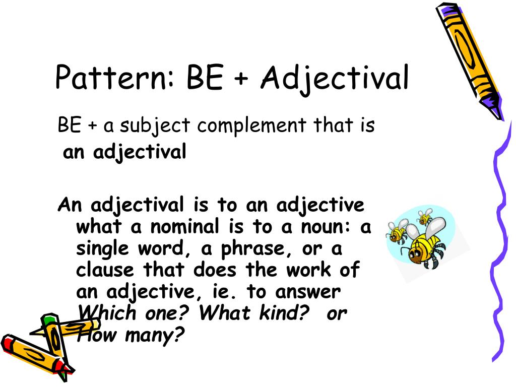 Pattern: BE + Adjectival