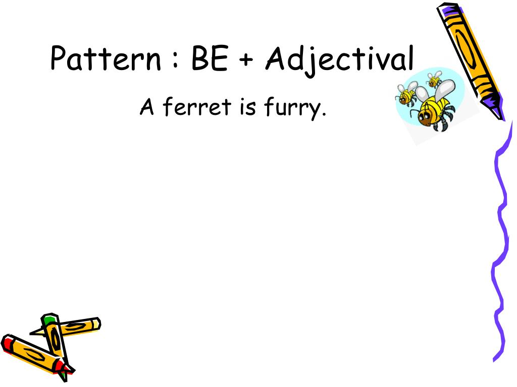 Pattern : BE + Adjectival