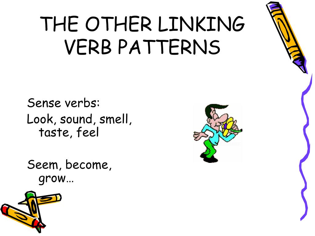 THE OTHER LINKING VERB PATTERNS