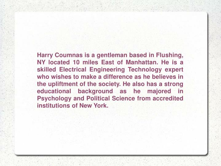 Harry Coumnas is a gentleman based in Flushing, NY located 10 miles East of Manhattan. He is a skill...