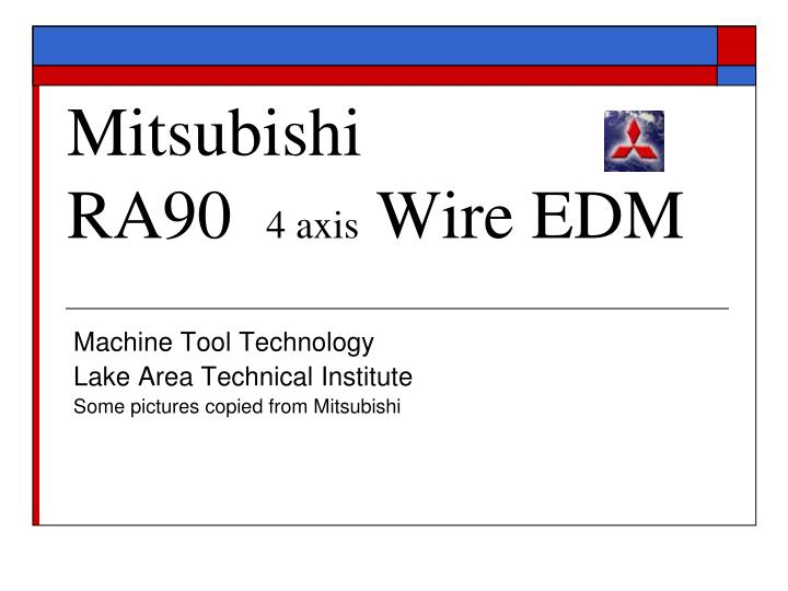 PPT - Mitsubishi RA90 4 axis Wire EDM PowerPoint