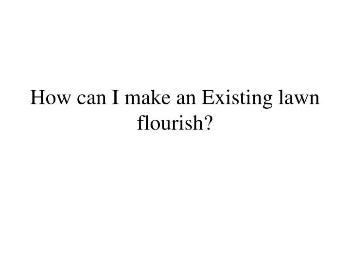 how can i make an existing lawn flourish n.