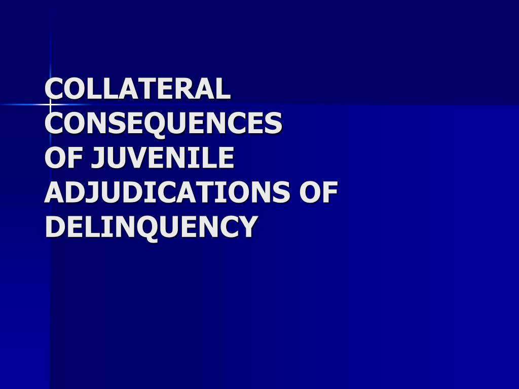collateral consequences of juvenile adjudications of delinquency l.