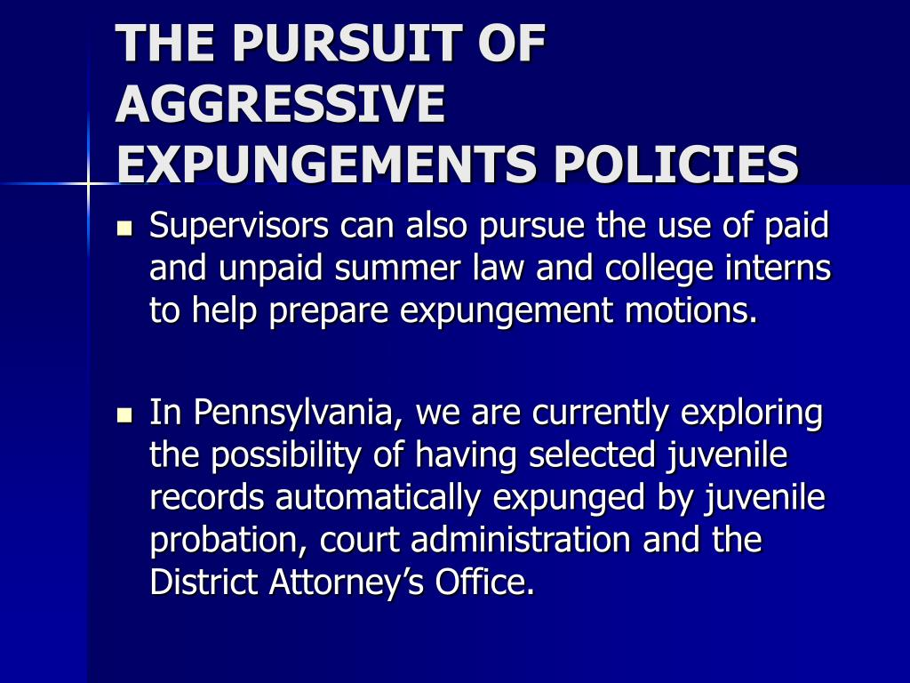 THE PURSUIT OF AGGRESSIVE EXPUNGEMENTS POLICIES