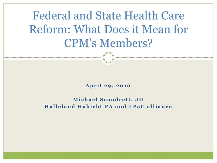 federal and state health care reform what does it mean for cpm s members n.