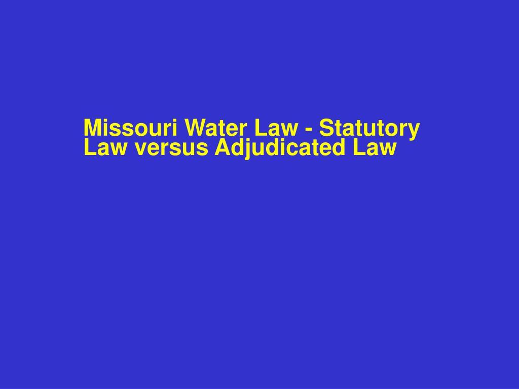 Missouri Water Law - Statutory Law versus Adjudicated Law