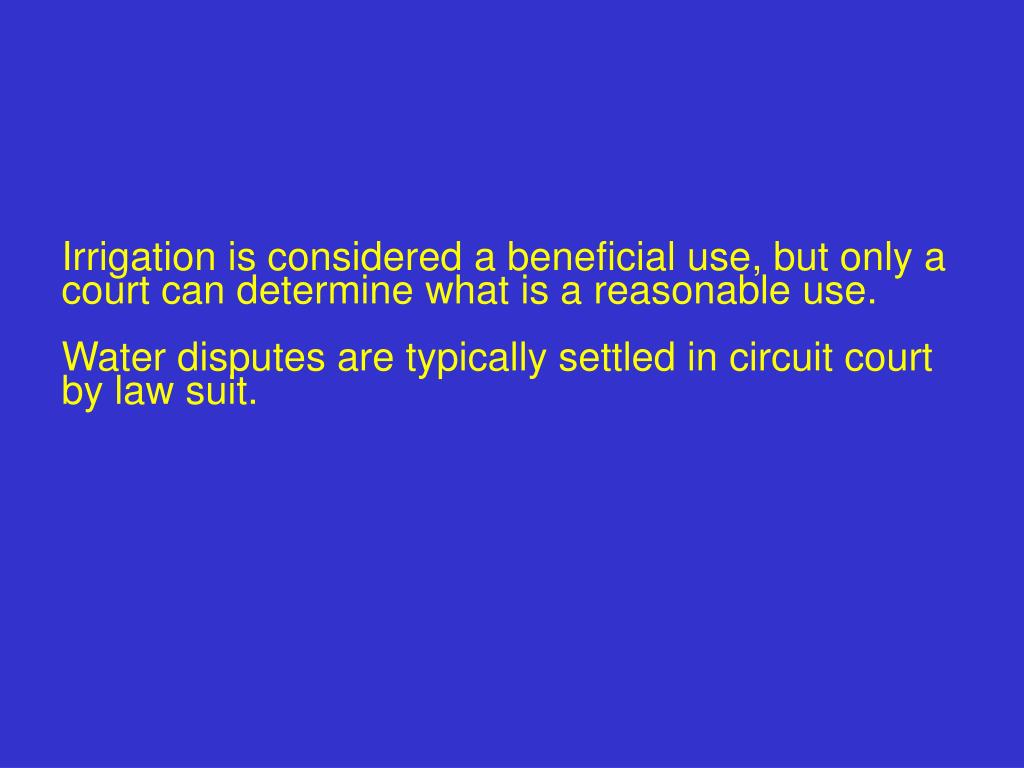 Irrigation is considered a beneficial use, but only a court can determine what is a reasonable use.