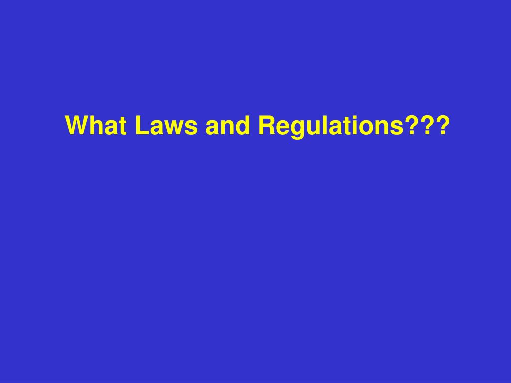 What Laws and Regulations???