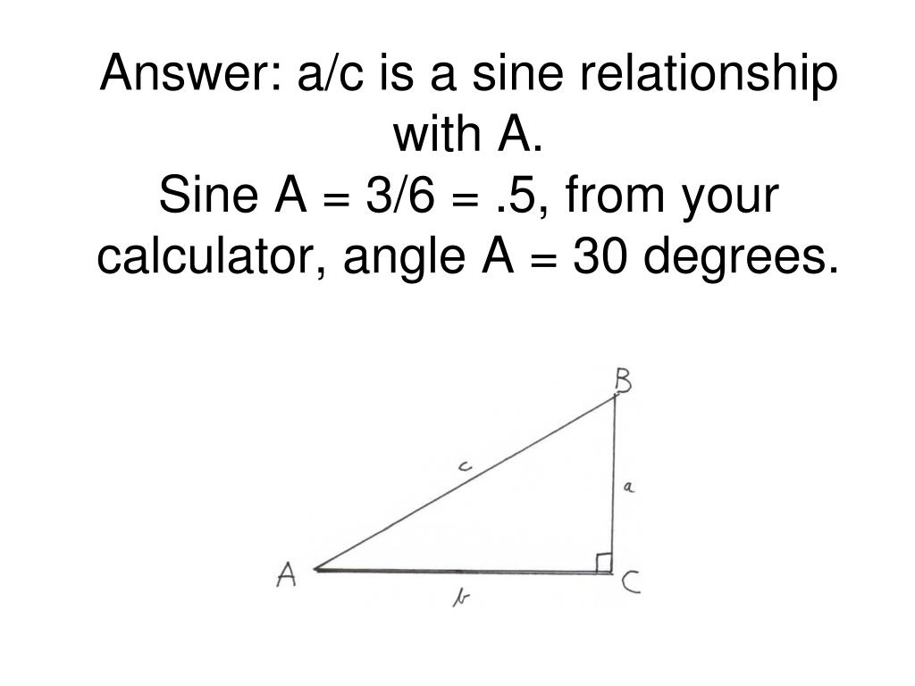 Answer: a/c is a sine relationship with A.